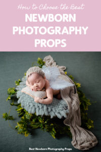 How to Choose the Best Newborn Photography Props
