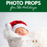The Must Have Newborn Photo Props for the Holidays