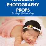 The Top Safety Considerations When Using Newborn Photography Props