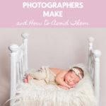 The 10 Biggest Mistakes Newborn Photographers Make